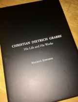 Christian Dietrich Grabbe: His Life and Works by Maurice Edwards